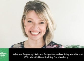 Pregnancy, Birth, Postpartum & Burnout With Diana Spalding of Motherly
