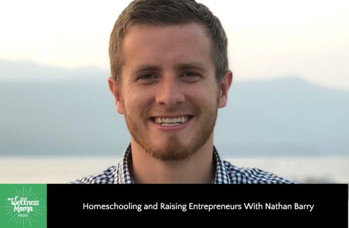 Homeschooling & Raising Entrepreneurs w/ Nathan Barry