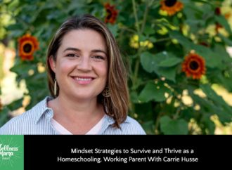 Mindset Strategies for Working While Homeschooling with Carrie Husse