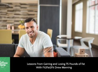 Fit2Fat2Fit With Drew Manning | Wellness Mama Podcast