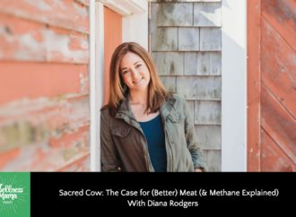 The Case for Better Meat by Diana Rogers of Sacred Cow